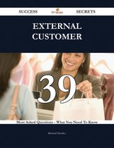 External Customer 39 Success Secrets - 39 Most Asked Questions On External Customer - What You Need To Know