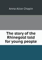 The Story of the Rhinegold Told for Young People
