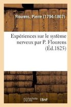 Experiences sur le systeme nerveux par P. Flourens, faisant suite aux Recherches experimentales