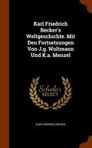Karl Friedrich Becker's Weltgeschichte. Mit Den Fortsetzungen Von J.G. Woltmann Und K.A. Menzel