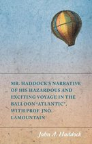 Mr. Haddock's Narrative of His Hazardous and Exciting Voyage in the Balloon Atlantic, with Prof. Jno. LaMountain