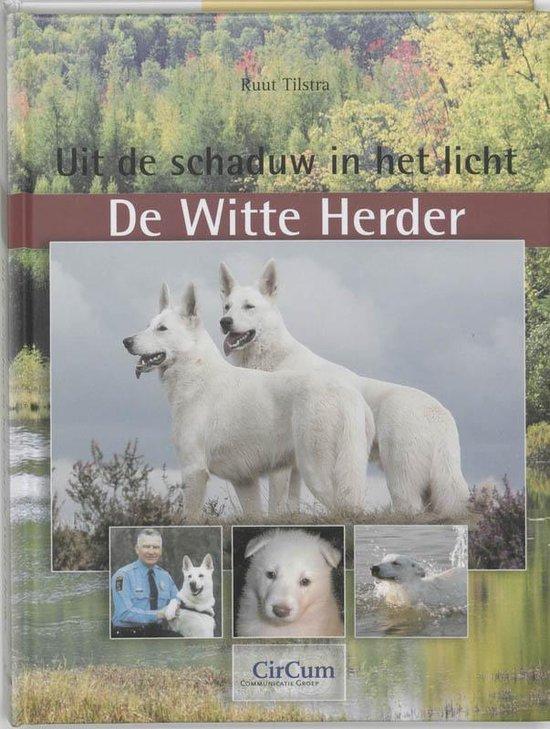 De Witte Herder: Uit De Schaduw In Het Licht - Ruut Tilstra |