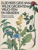 Elseviers gids van wilde groenten, vruchten en kruiden - Herkennen, verzamelen, bereiden en conserveren