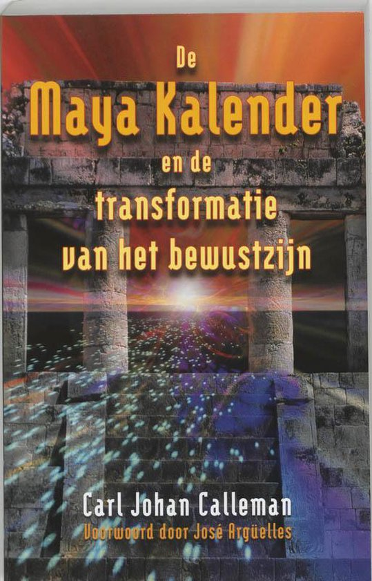 De Maya Kalender en de transformatie van het bewustzijn - C.J. Calleman |