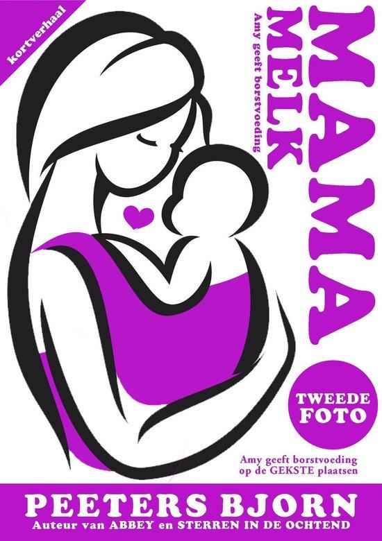 Mama Melk 2 - De Tweede Foto - Bjorn Peeters |