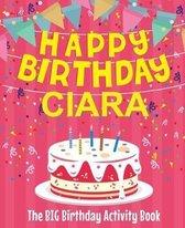 Happy Birthday Ciara - The Big Birthday Activity Book