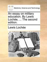 An Essay on Military Education. by Lewis Lochee, ... the Second Edition.