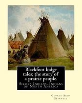 Blackfoot Lodge Tales; The Story of a Prairie People. by