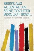 Briefe Aus Aulestad an Seine Tochter Bergliot Ibsen...