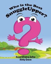 Who Is the Best Snuggleupper?
