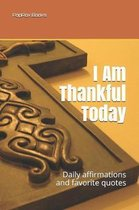 I Am Thankful Today