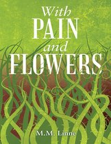 With Pain and Flowers
