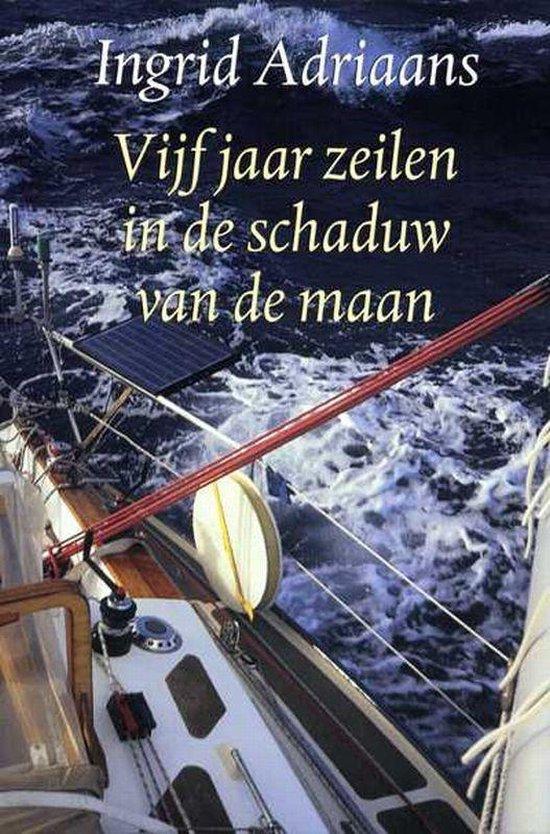 Vijf Jaar Zeilen In De Schaduw Van De Maan - I. Adriaans |