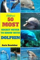 50 Most Secret Never to Know with Dolphin