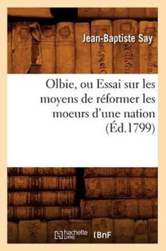 Olbie, Ou Essai Sur Les Moyens de R�former Les Moeurs d'Une Nation, (�d.1799)