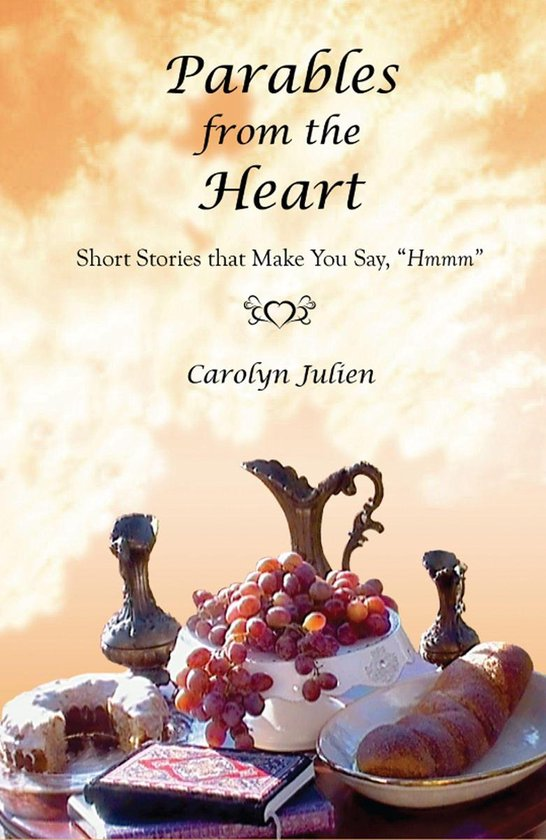 Parables from the Heart: Short Stories that Make You Say, ''Hmmm''
