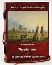 The Pioneers, or The Sources of the Susquehanna; a Descriptive Tale is a historical NOVEL by American writer James Fenimore Cooper.