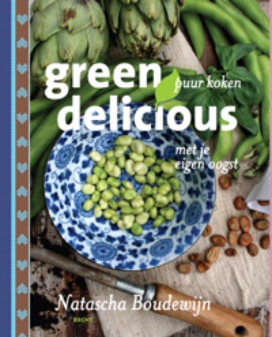 Green Delicious. Puur koken met je eigen oogst - Natascha Boudewijn  