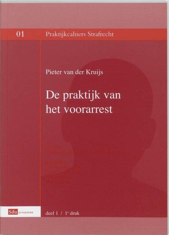 Praktijk van het voorarrest dr 1 - P. van der Kruijs |