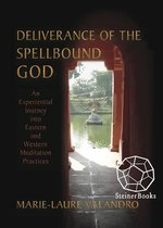 Deliverance of the Spellbound God: An Experiential Journey into Eastern and Western Meditation Practices