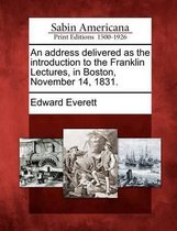 An Address Delivered as the Introduction to the Franklin Lectures, in Boston, November 14, 1831.