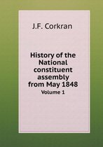 History of the National Constituent Assembly from May 1848 Volume 1
