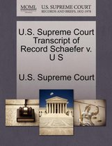 U.S. Supreme Court Transcript of Record Schaefer V. U S