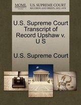 U.S. Supreme Court Transcript of Record Upshaw V. U S