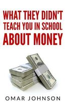 What They Didn't Teach You in School about Money