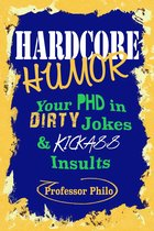 Omslag Hardcore Humor.....Your Phd In Dirty Jokes & Kickass Insults