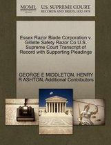 Essex Razor Blade Corporation V. Gillette Safety Razor Co U.S. Supreme Court Transcript of Record with Supporting Pleadings