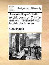 Monsieur Rapin's Latin Heroick Poem on Christ's-Passion. Translated Into English Blank Verse.