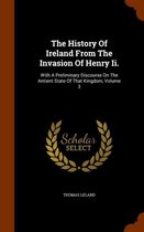 The History of Ireland from the Invasion of Henry II.