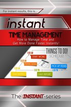 Instant Time Management: How to Manage Time and Get More Done Faster Instantly!