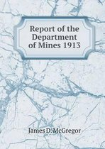 Report of the Department of Mines 1913