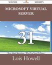 Microsoft Virtual Server 31 Success Secrets - 31 Most Asked Questions On Microsoft Virtual Server - What You Need To Know