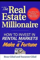 The Real Estate Millionaire : How to Invest in Rental Markets and Make a Fortune
