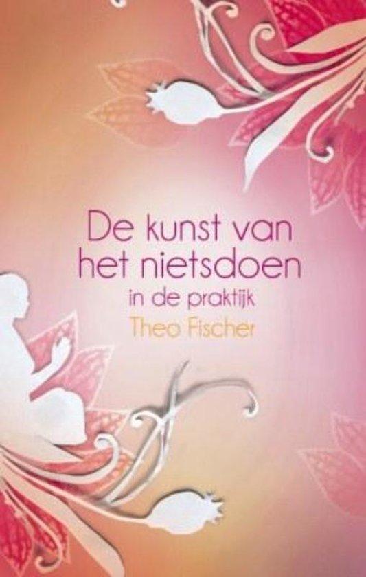 De kunst van het nietsdoen in de praktijk - Theo Fischer |