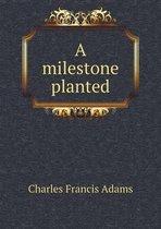A Milestone Planted
