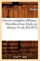Oeuvres Completes d'Horace. Precedees d'Une Etude Sur Horace (N Ed) (Ed.1872)