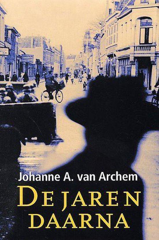 De Jaren Daarna - Johanne A. van Archem |