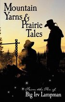 Mountain Yarns and Prairie Tales from the Pen of Big Irv Lampman