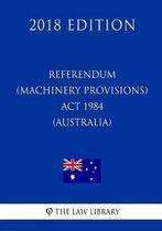 Referendum (Machinery Provisions) ACT 1984 (Australia) (2018 Edition)