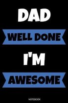 Dad Well Done I'm Awesome