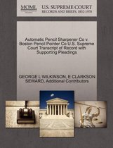 Automatic Pencil Sharpener Co V. Boston Pencil Pointer Co U.S. Supreme Court Transcript of Record with Supporting Pleadings