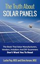 The Truth About Solar Panels The Book That Solar Manufacturers, Vendors, Installers And DIY Scammers Don't Want You To Read