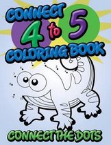 Connect 4 to 5 Coloring Book (Connect the Dots)