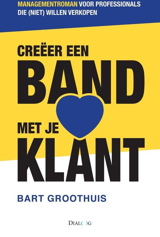 Creeer een band met je klant - Bart Groothuis |