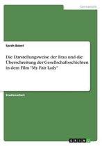 Die Darstellungsweise der Frau und die UEberschreitung der Gesellschaftsschichten in dem Film My Fair Lady