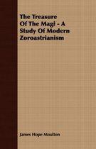 The Treasure Of The Magi - A Study Of Modern Zoroastrianism